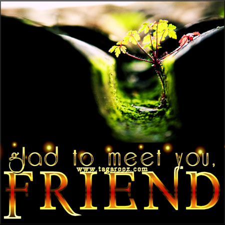 Glad to meet you friend | Tagarooz.com
