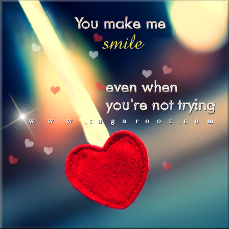 You make me smile even when you're not trying | Tagarooz.com