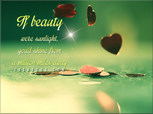 If Beauty Were Sunlight You Would Shine From A Million Miles Away | Compliment Comments and Graphics - Tagarooz.com