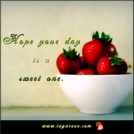 Hope your day is a sweet one | Tagarooz.com