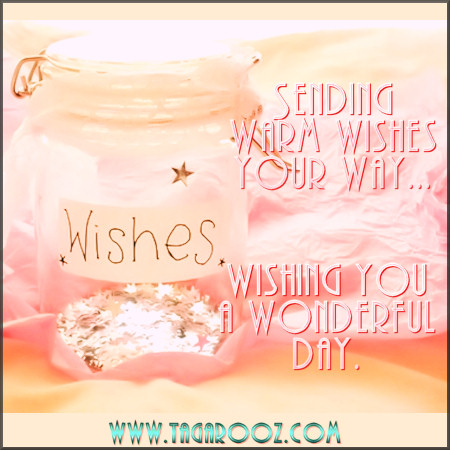 Sending warm wishes your way. Wishing you a wonderful day | Tagarooz.com