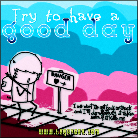 Try to have a good day | Tagarooz.com