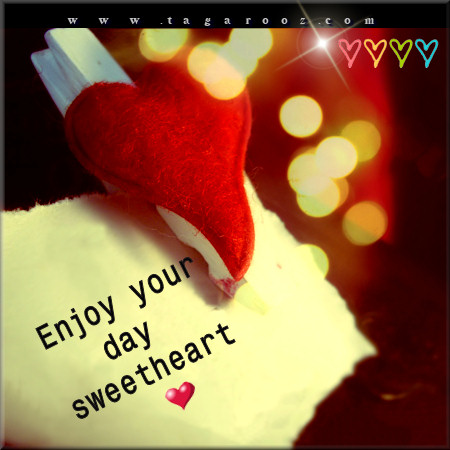 Enjoy your day sweetheart | Tagarooz.com