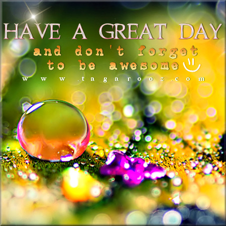 Have a great day and don't forget to be awesome | Tagarooz.com