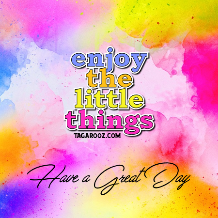 Enjoy the little things have a great day | Good Day comments