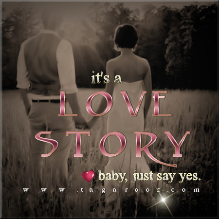 It's a love story. Baby, just say yes | Tagarooz.com