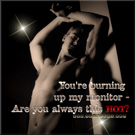 You're burning up my monitor | Flirty Comments and Graphics - Tagarooz.com