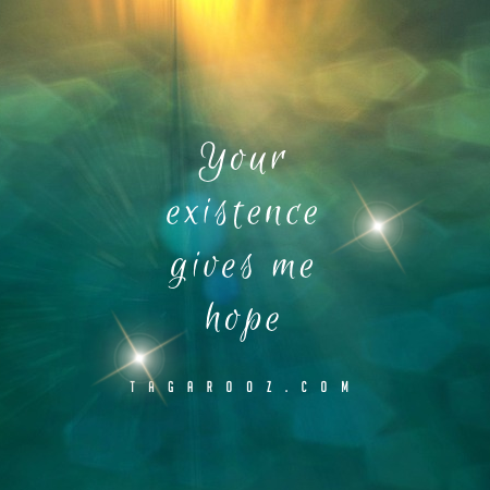 Your Existence Gives Me Hope | Flirty Comments and Graphics - Tagarooz.com