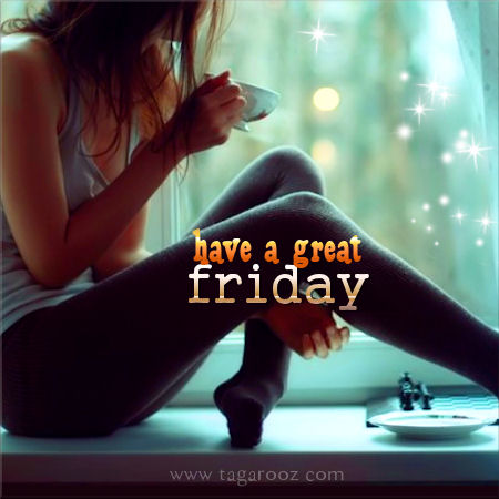Have a Great Friday | Friday Comments - Tagarooz.com
