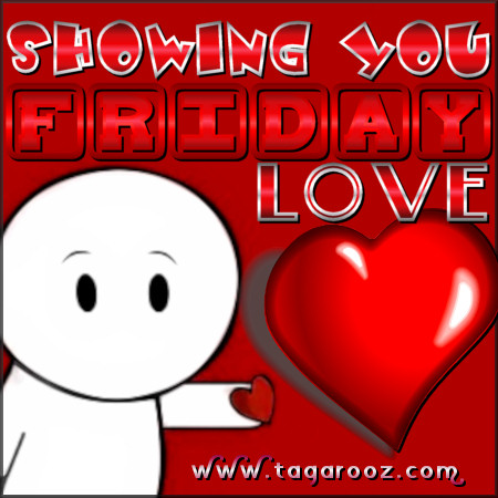 Showing you Friday Love