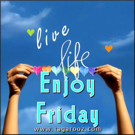 Live Life Enjoy Friday
