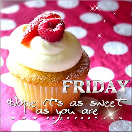 Friday - hope it's as sweet as you are