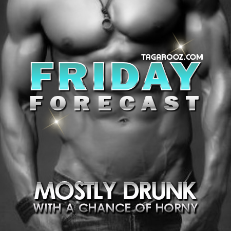Friday forecast mostly drunk with a chance of horny | Funny Friday Comments - Tagarooz.com