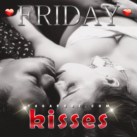 Friday Kisses | Friday Comments - Tagarooz.com