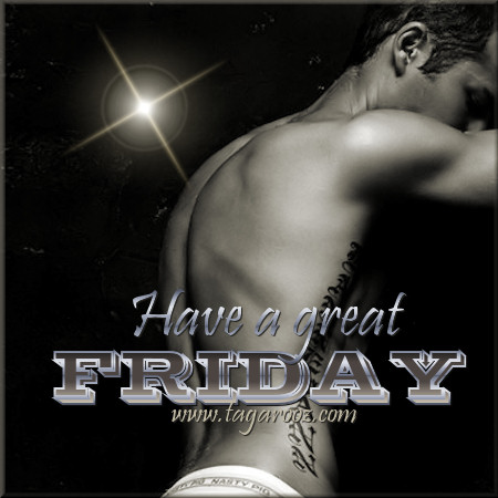 Have a great Friday | Tagarooz.com