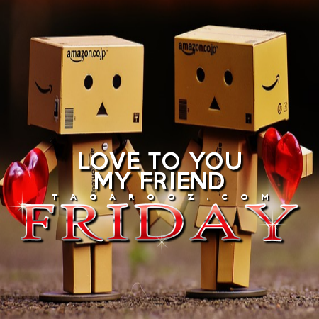 Friday Love to You My Friend | Funny Friday Comments - Tagarooz.com