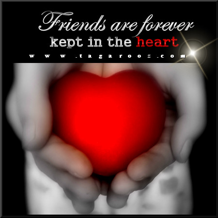 Friends are forever kept in the heart | Tagarooz.com