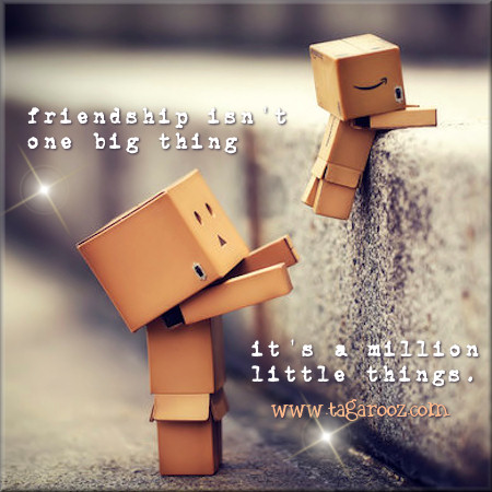 Friendship isn't one big thing, it's a million little things