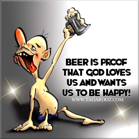 Beer is proof that God loves us and wants us to be happy | Tagarooz.com