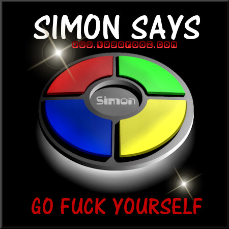 Simon says - Go fuck yourself | Tagarooz.com