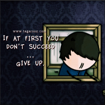 If at first you don't succeed ... give up | Tagarooz.com