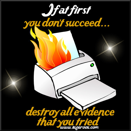 If at first you don't succeed ... destroy all evidence that you tried | Tagarooz.com