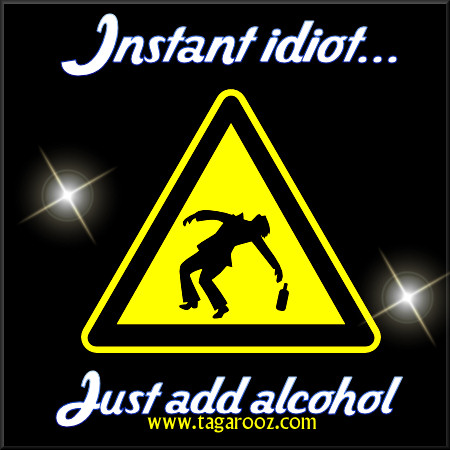 Instant idiot ... just add alcohol | Tagarooz.com