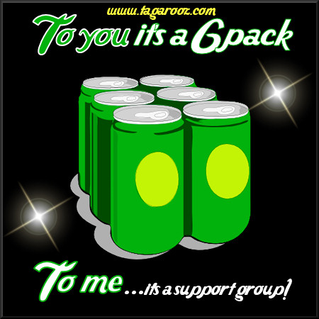To you it's a 6 pack. To me it's a support group | Tagarooz.com