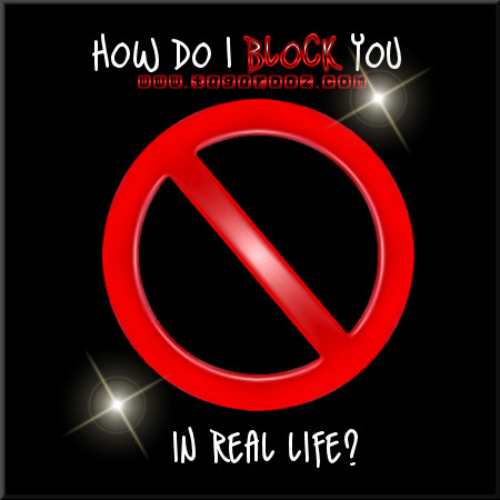 How do I block you in real life? | Tagarooz.com
