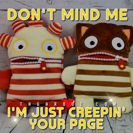 Don't Mind Me I'm Just Creepin Your Page - Hello Comments and Graphics | Tagarooz.com