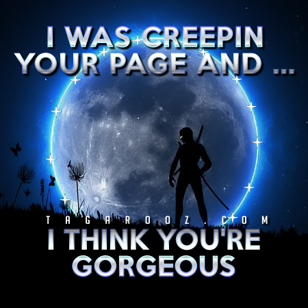 I was creepin your page and I think you're gorgeous - Hello Comments and Graphics | Tagarooz.com