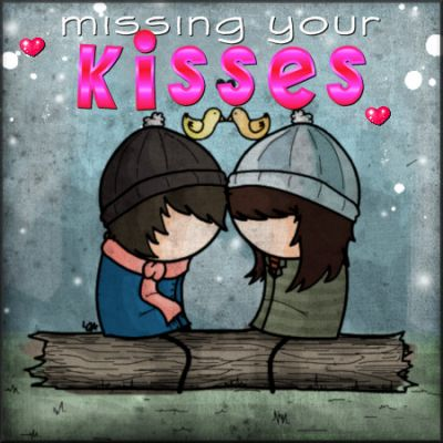 Missing your kisses