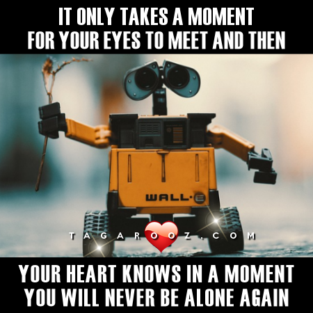 It only takes a moment for your eyes to meet and then your heart knows in a moment you will never be alone again | Love Comments - Tagarooz.com