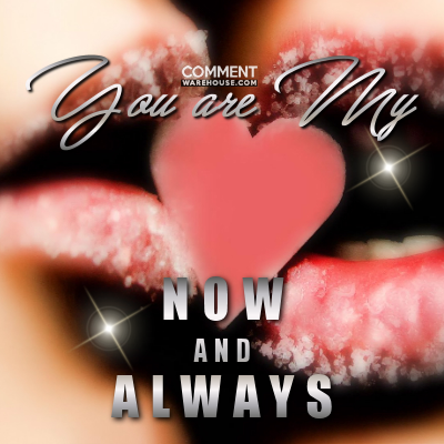 You are my now and always | Love Comments - Tagarooz.com
