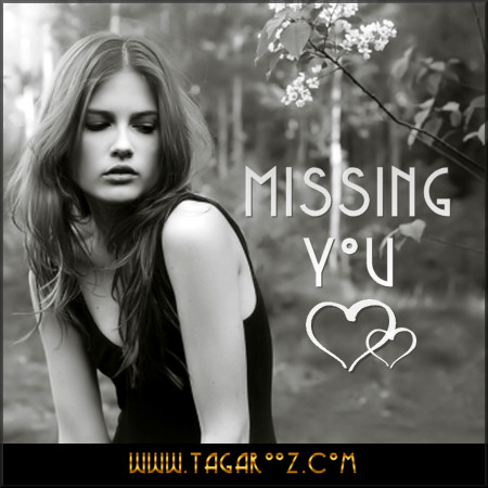 Missing You | Tagarooz.com