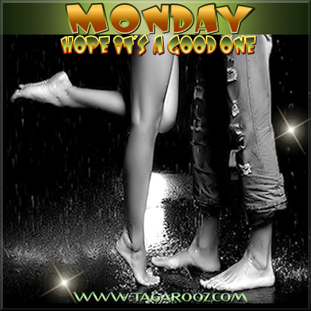 Monday - hope it's a good one | Tagarooz.com