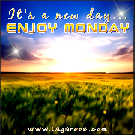 It's a new day. Enjoy Monday | Tagarooz.com