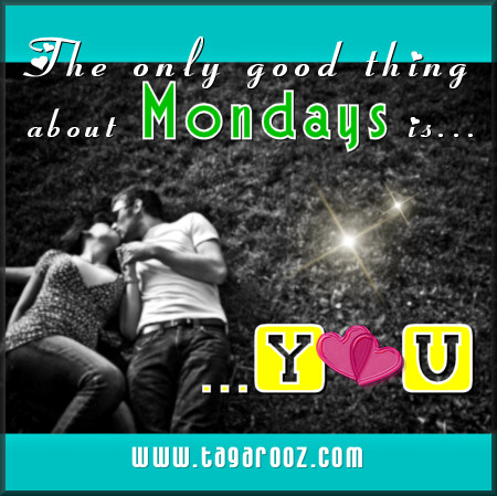 The only good thing about mondays is you | Tagarooz.com