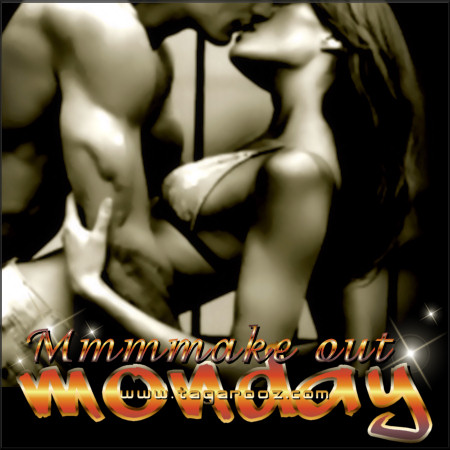 Mmmmake out Monday | Tagarooz.com
