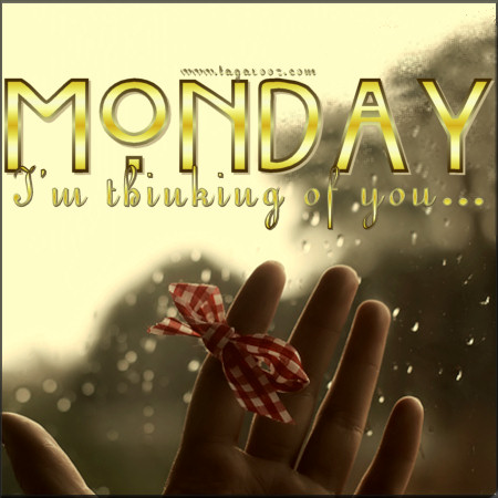Monday I'm thinking of you | Tagarooz.com