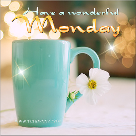 Have a wonderful Monday | Tagarooz.com