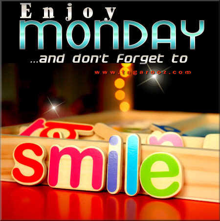 Enjoy Monday and don't forget to smile | Tagarooz.com