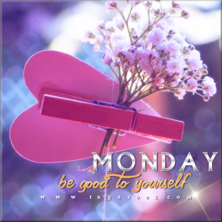 Monday be good to yourself | Monday Comments & Graphics - Tagarooz.com