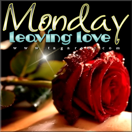 Monday leaving love | Monday Comments & Graphics - tagarooz.com