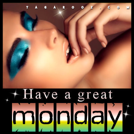 Have a great Monday | Monday Comments & Graphics - tagarooz.com