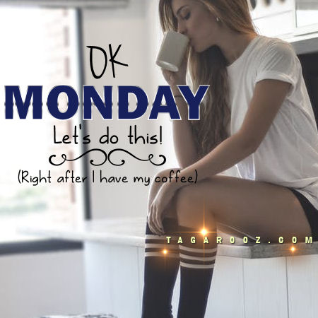 Ok Monday Let's do this (Right after I have my coffee) | Monday Comments & Graphics - tagarooz.com