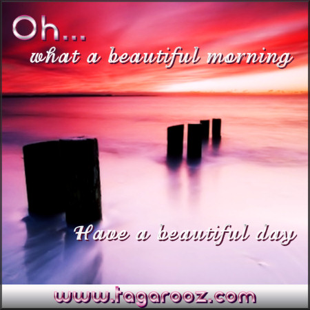 Oh what a beautiful morning. Have a beautiful day! | Tagarooz.com
