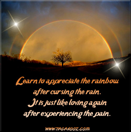 Learn to appreciate the rainbow after the cursing rain | Tagarooz.com