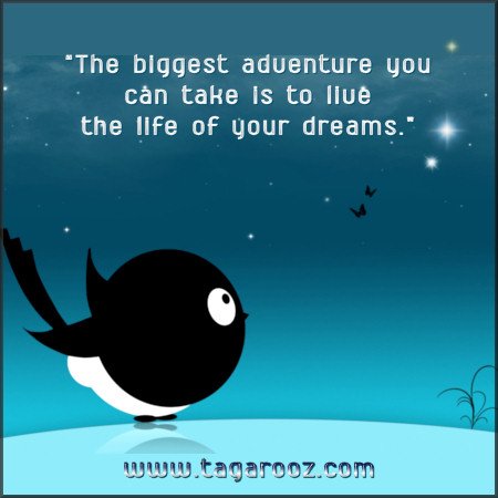 The biggest adventure you can take is to live the life of your dreams | Tagarooz.com