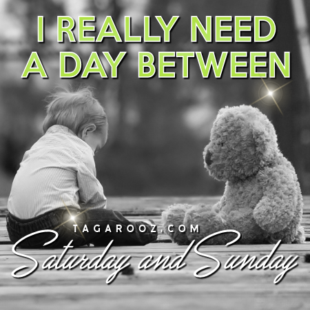 I really need a day between Saturday and Sunday | Saturday Comments and Graphics